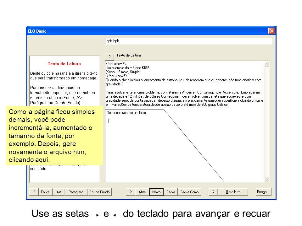 Use as setas e do teclado para avançar e recuar Como a página ficou simples demais, você pode incrementá-la, aumentado o tamanho da fonte, por exemplo