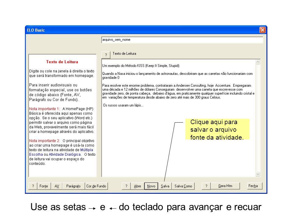 Use as setas e do teclado para avançar e recuar Clique aqui para salvar o arquivo fonte da atividade.