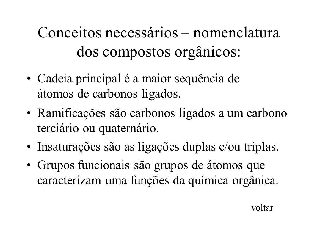 Conceitos necessários – nomenclatura dos compostos orgânicos: Cadeia principal é a maior sequência de átomos de carbonos ligados.