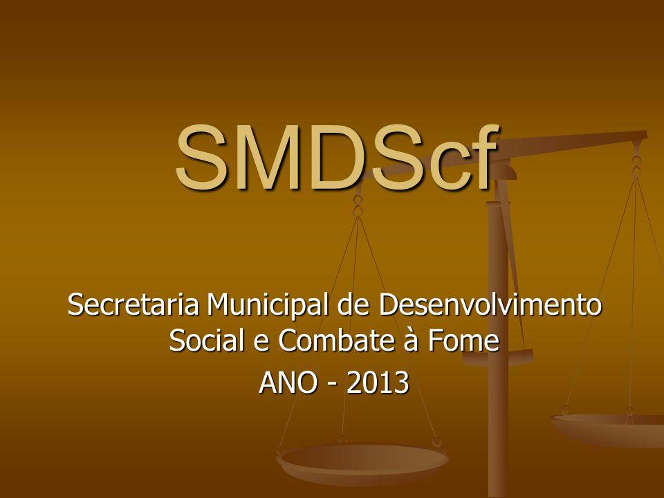 SMDScf Secretaria Municipal de Desenvolvimento Social e Combate à Fome ANO - 2013
