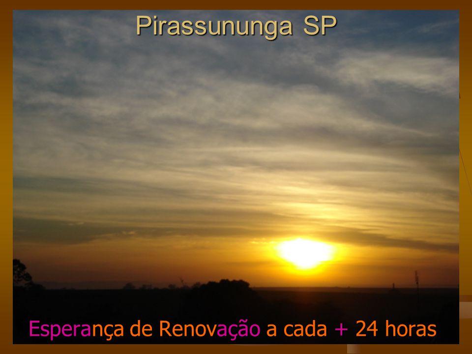 Pirassununga SP Esperança de Renovação a cada + 24 horas