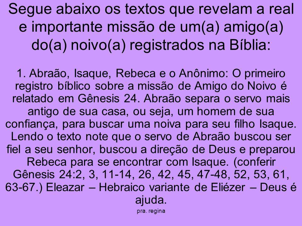pra. regina Segue abaixo os textos que revelam a real e importante missão de um(a) amigo(a) do(a) noivo(a) registrados na Bíblia: 1. Abraão, Isaque, R