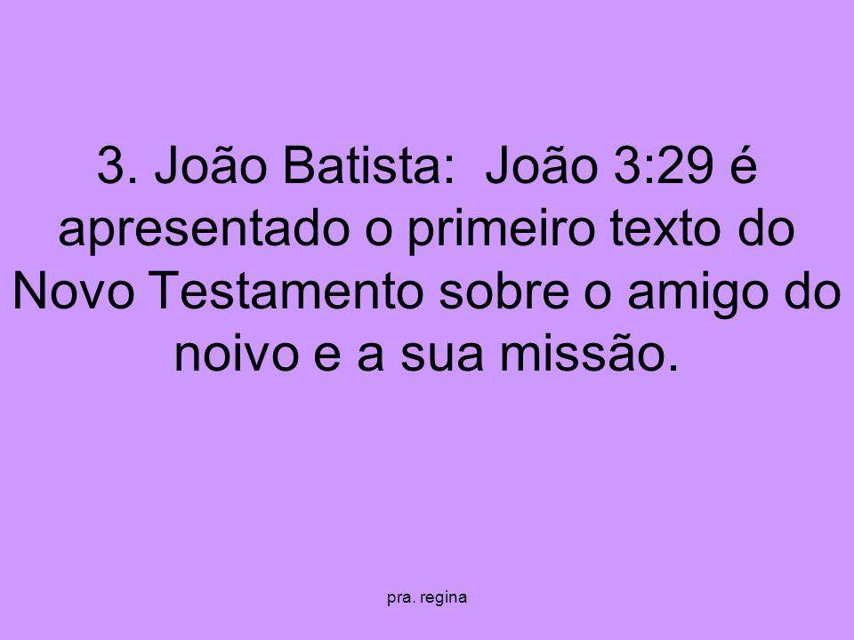 pra. regina 3. João Batista: João 3:29 é apresentado o primeiro texto do Novo Testamento sobre o amigo do noivo e a sua missão.