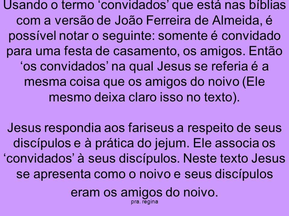 pra. regina Usando o termo convidados que está nas bíblias com a versão de João Ferreira de Almeida, é possível notar o seguinte: somente é convidado
