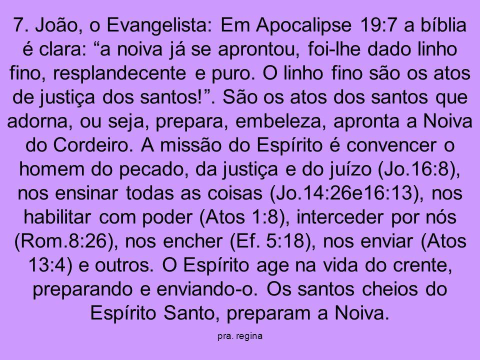 pra. regina 7. João, o Evangelista: Em Apocalipse 19:7 a bíblia é clara: a noiva já se aprontou, foi-lhe dado linho fino, resplandecente e puro. O lin