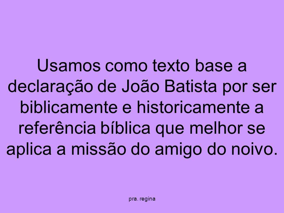 pra. regina Usamos como texto base a declaração de João Batista por ser biblicamente e historicamente a referência bíblica que melhor se aplica a miss