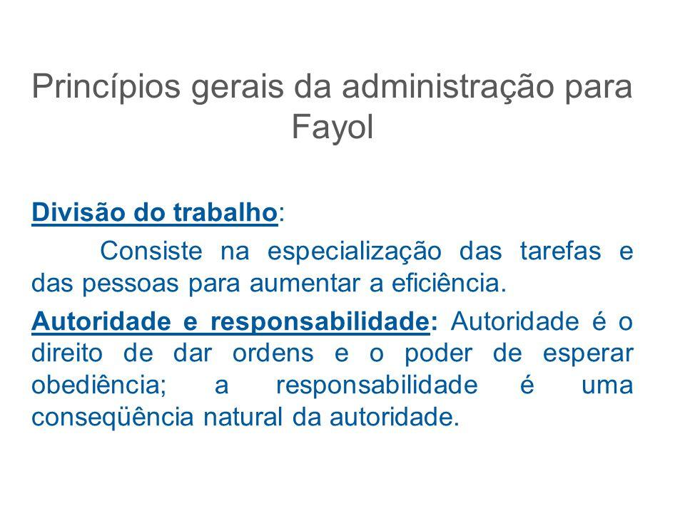 Princípios gerais da administração para Fayol Divisão do trabalho: Consiste na especialização das tarefas e das pessoas para aumentar a eficiência. Au