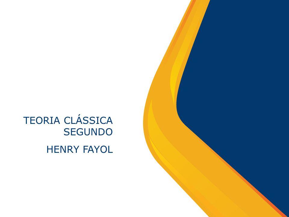TEORIA CLÁSSICA SEGUNDO HENRY FAYOL