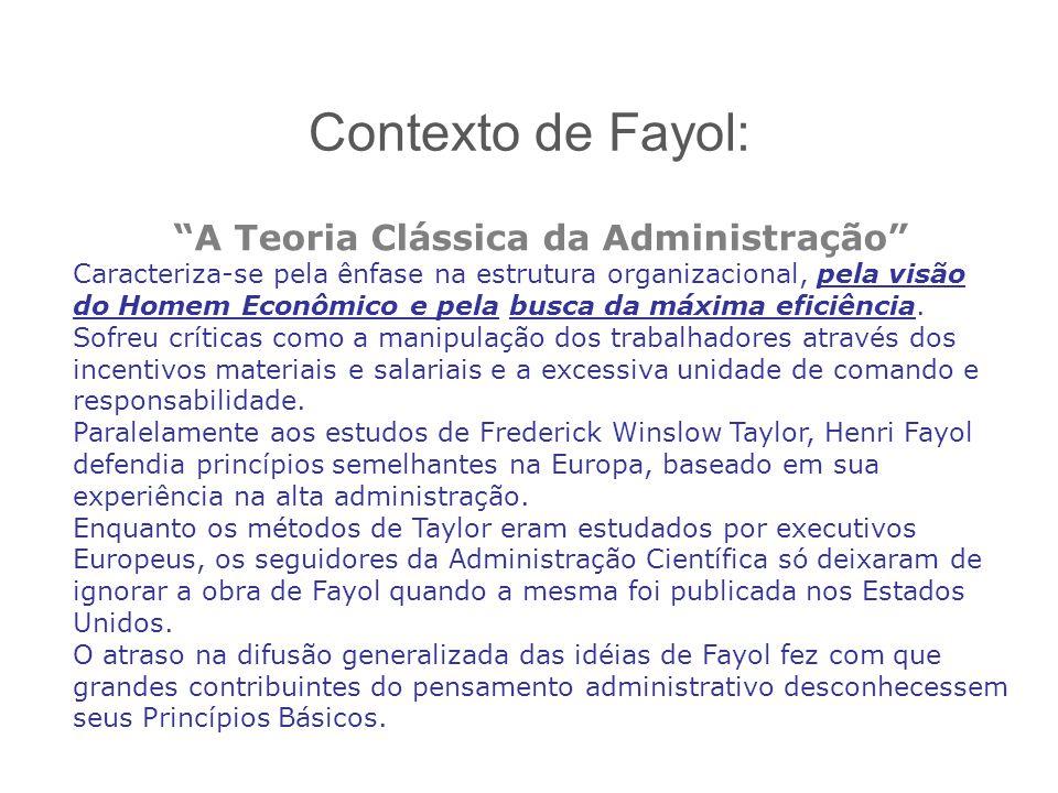 Contexto de Fayol: A Teoria Clássica da Administração Caracteriza-se pela ênfase na estrutura organizacional, pela visão do Homem Econômico e pela bus