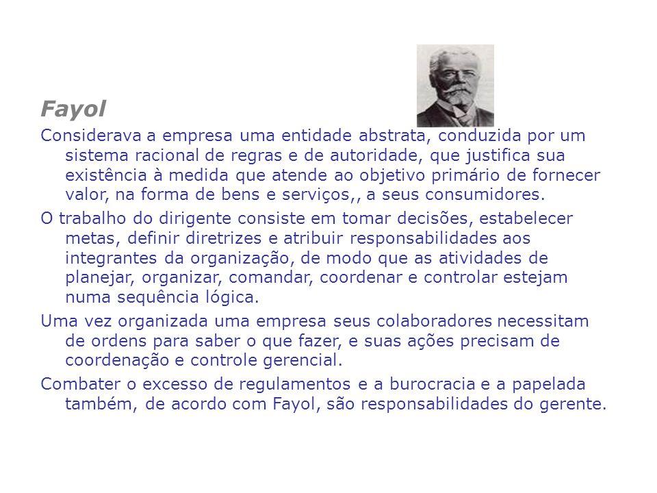 Fayol Considerava a empresa uma entidade abstrata, conduzida por um sistema racional de regras e de autoridade, que justifica sua existência à medida