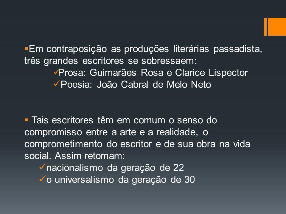 Em contraposição as produções literárias passadista, três grandes escritores se sobressaem: Prosa: Guimarães Rosa e Clarice Lispector Poesia: João Cab