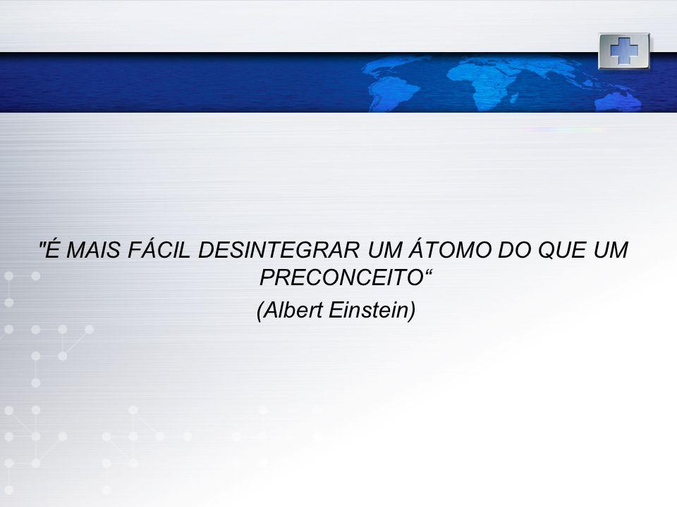 É MAIS FÁCIL DESINTEGRAR UM ÁTOMO DO QUE UM PRECONCEITO (Albert Einstein)