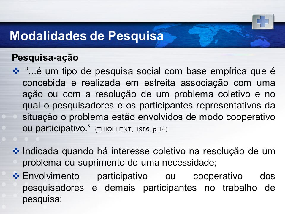 Modalidades de Pesquisa Pesquisa-ação...é um tipo de pesquisa social com base empírica que é concebida e realizada em estreita associação com uma ação