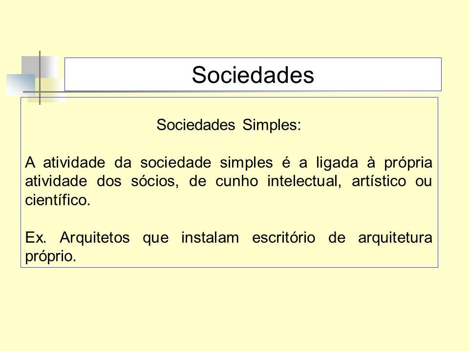Sociedades Sociedades Simples: A atividade da sociedade simples é a ligada à própria atividade dos sócios, de cunho intelectual, artístico ou científi