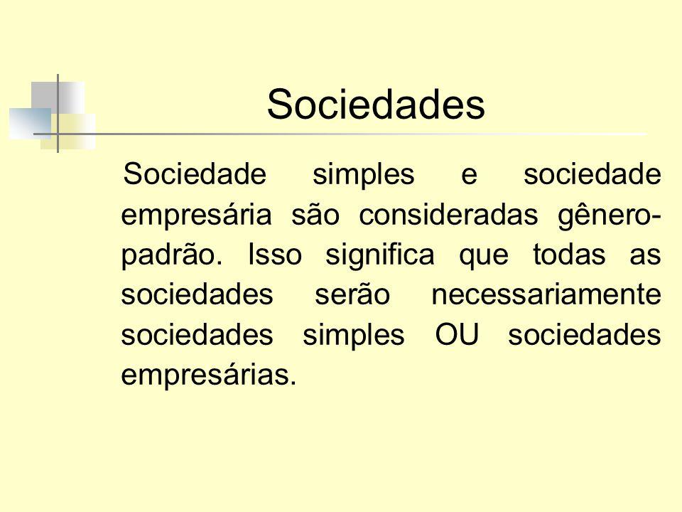 Sociedades Sociedade simples e sociedade empresária são consideradas gênero- padrão. Isso significa que todas as sociedades serão necessariamente soci