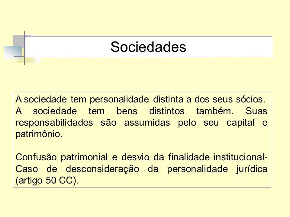 Sociedades A sociedade tem personalidade distinta a dos seus sócios. A sociedade tem bens distintos também. Suas responsabilidades são assumidas pelo