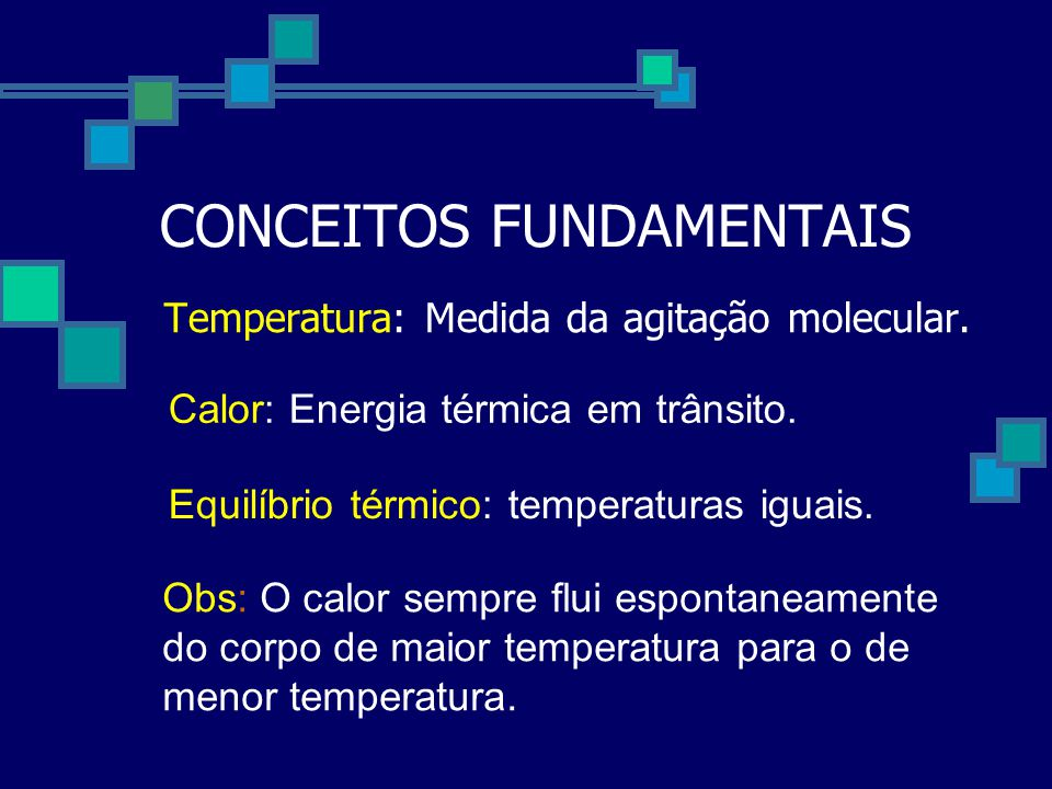 CONCEITOS FUNDAMENTAIS Temperatura: Medida da agitação molecular.