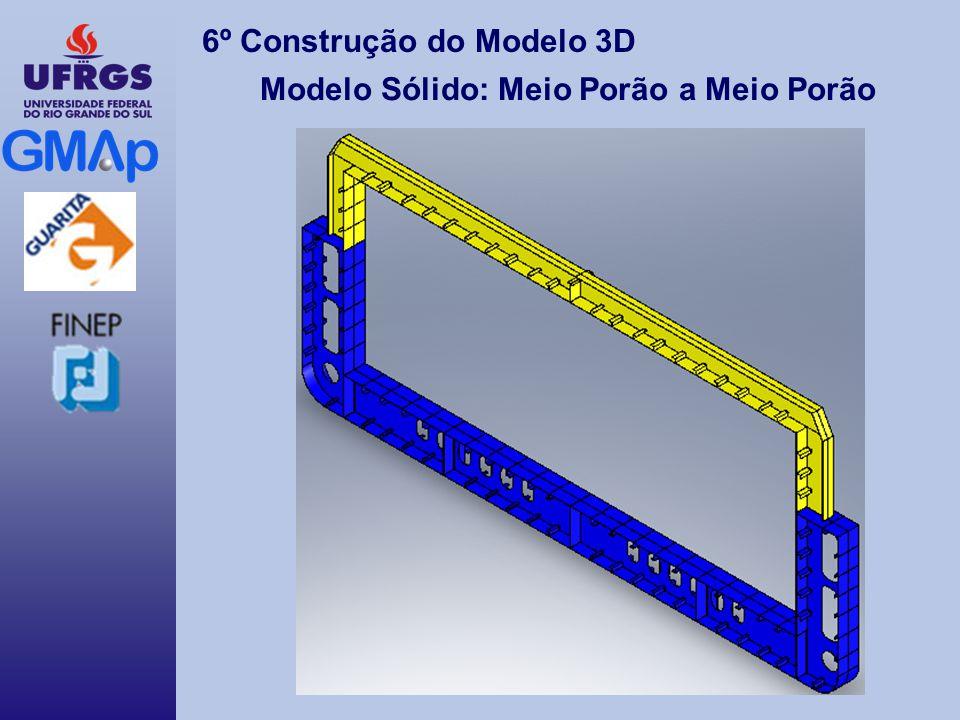 6º Construção do Modelo 3D Modelo Sólido: Meio Porão a Meio Porão