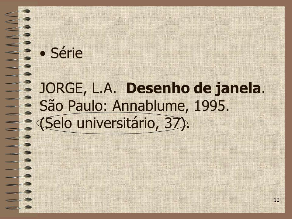 12 Série JORGE, L.A. Desenho de janela. São Paulo: Annablume, 1995. (Selo universitário, 37).