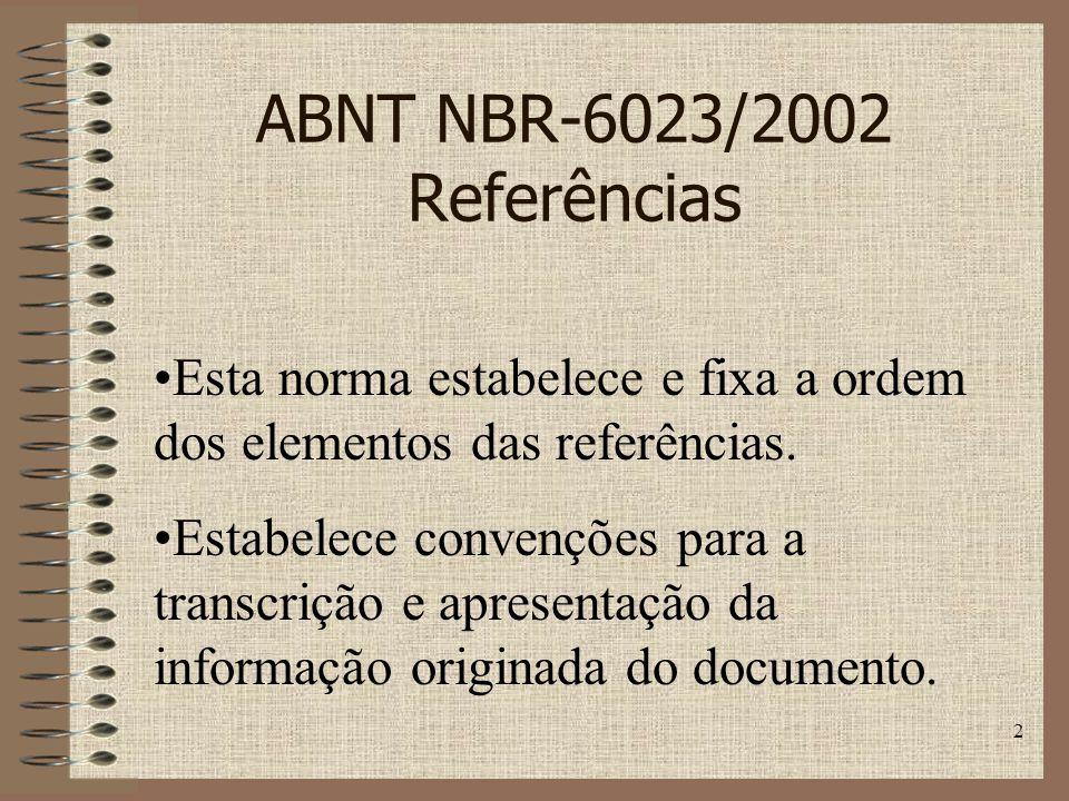 2 ABNT NBR-6023/2002 Referências Esta norma estabelece e fixa a ordem dos elementos das referências.