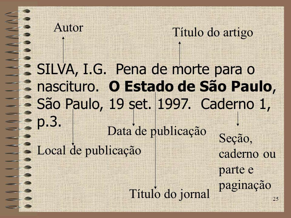 25 SILVA, I.G.Pena de morte para o nascituro. O Estado de São Paulo, São Paulo, 19 set.