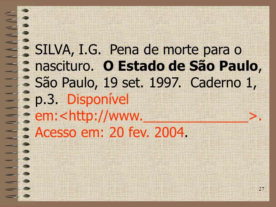 27 SILVA, I.G.Pena de morte para o nascituro. O Estado de São Paulo, São Paulo, 19 set.