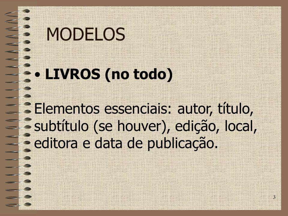 3 MODELOS LIVROS (no todo) Elementos essenciais: autor, título, subtítulo (se houver), edição, local, editora e data de publicação.