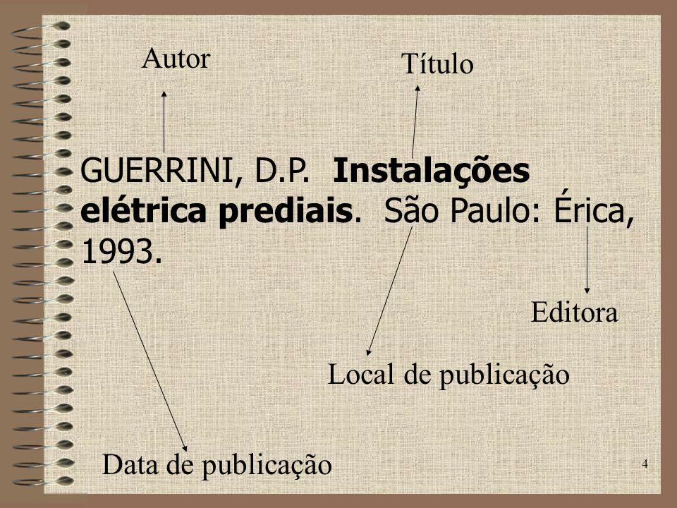 4 GUERRINI, D.P.Instalações elétrica prediais. São Paulo: Érica, 1993.