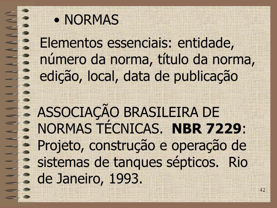 42 NORMAS Elementos essenciais: entidade, número da norma, título da norma, edição, local, data de publicação ASSOCIAÇÃO BRASILEIRA DE NORMAS TÉCNICAS.