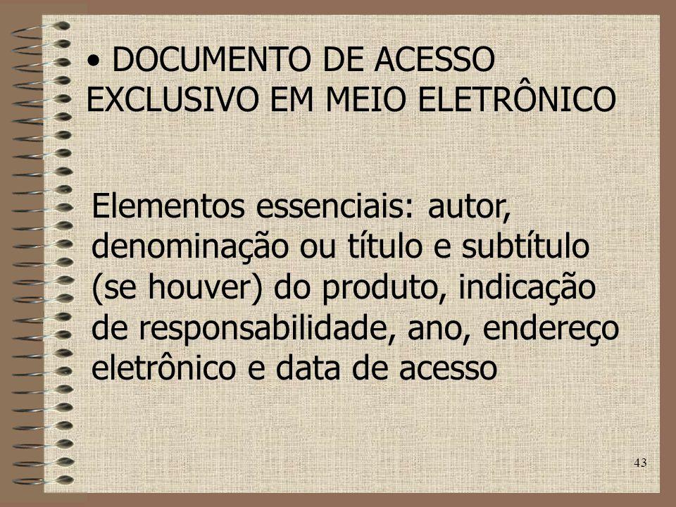 43 DOCUMENTO DE ACESSO EXCLUSIVO EM MEIO ELETRÔNICO Elementos essenciais: autor, denominação ou título e subtítulo (se houver) do produto, indicação de responsabilidade, ano, endereço eletrônico e data de acesso