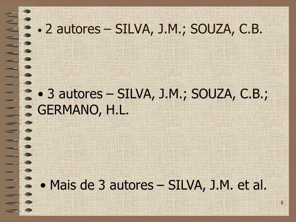 8 2 autores – SILVA, J.M.; SOUZA, C.B.3 autores – SILVA, J.M.; SOUZA, C.B.; GERMANO, H.L.