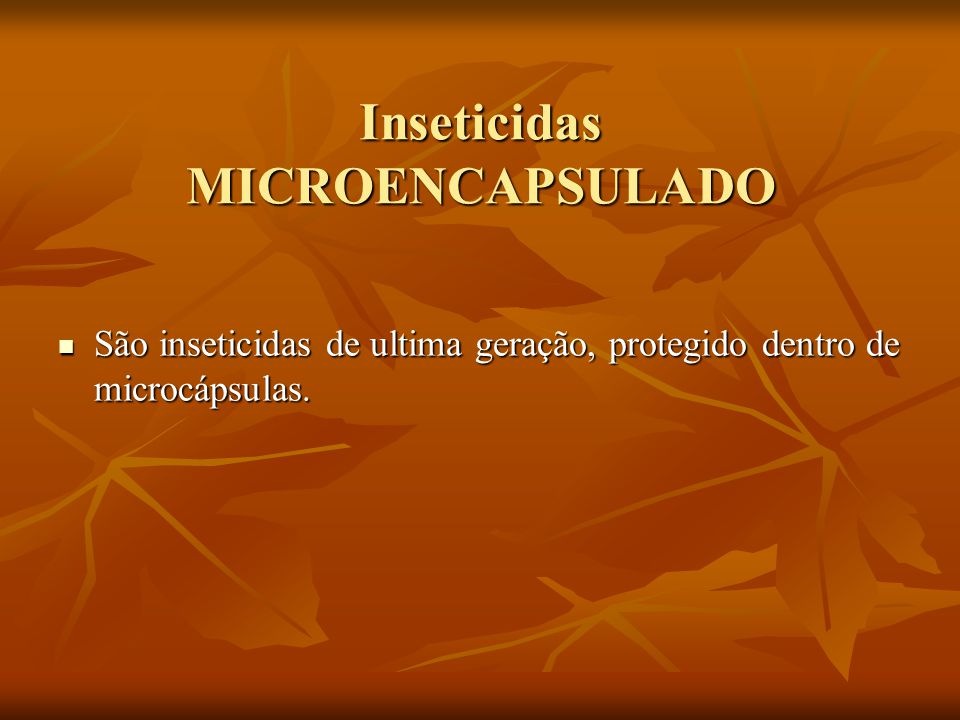 Inseticidas MICROENCAPSULADO São inseticidas de ultima geração, protegido dentro de microcápsulas. São inseticidas de ultima geração, protegido dentro