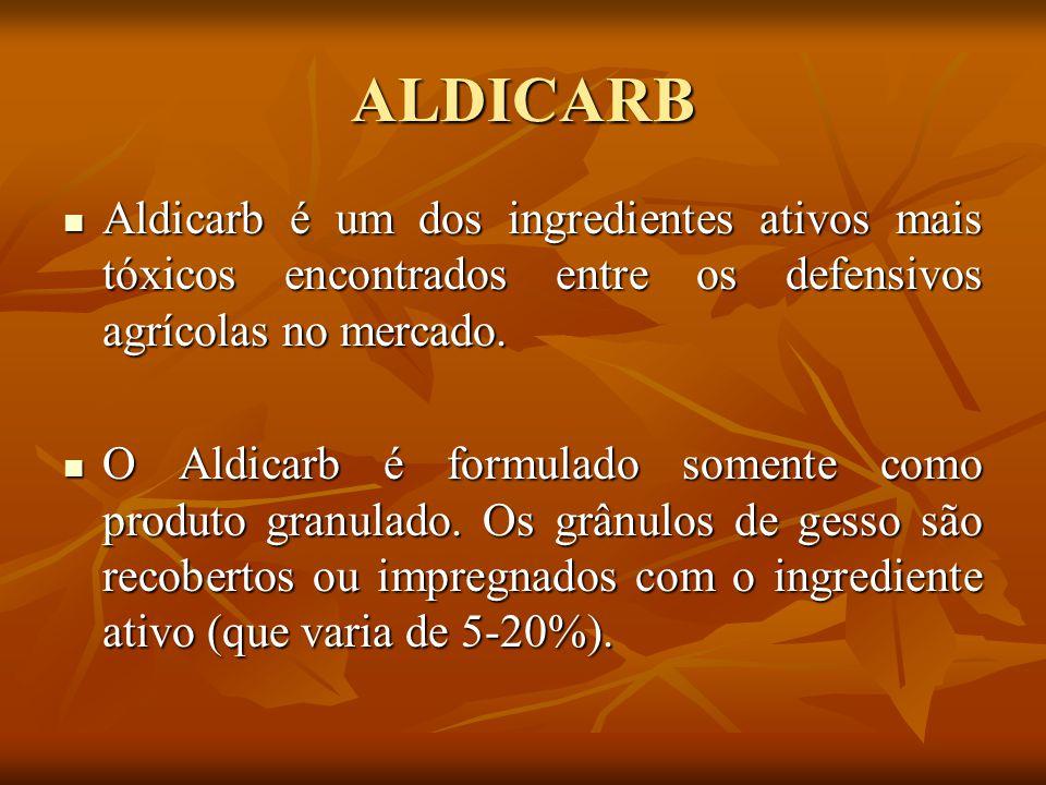 ALDICARB Aldicarb é um dos ingredientes ativos mais tóxicos encontrados entre os defensivos agrícolas no mercado. Aldicarb é um dos ingredientes ativo