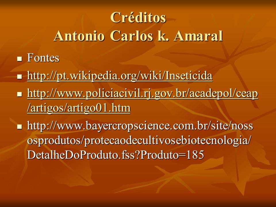 Créditos Antonio Carlos k. Amaral Fontes Fontes http://pt.wikipedia.org/wiki/Inseticida http://pt.wikipedia.org/wiki/Inseticida http://pt.wikipedia.or