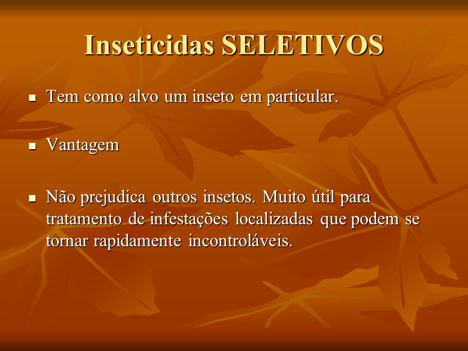 Inseticidas SELETIVOS Tem como alvo um inseto em particular. Tem como alvo um inseto em particular. Vantagem Vantagem Não prejudica outros insetos. Mu