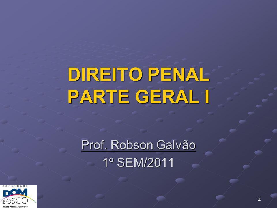 DIREITO PENAL PARTE GERAL I 1 Prof. Robson Galvão 1º SEM/2011