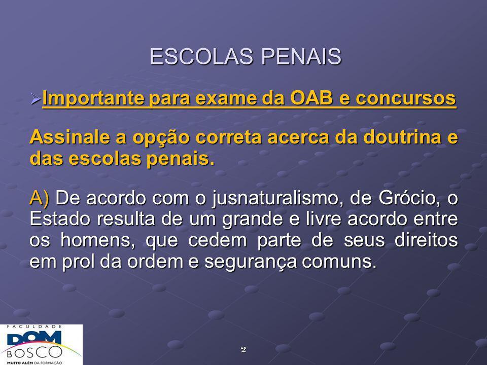 2 ESCOLAS PENAIS Importante para exame da OAB e concursos Importante para exame da OAB e concursos Assinale a opção correta acerca da doutrina e das escolas penais.