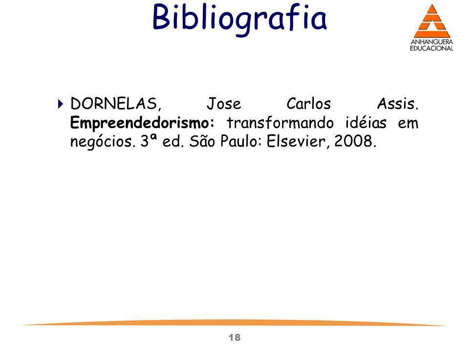 18 Bibliografia DORNELAS, Jose Carlos Assis. Empreendedorismo: transformando idéias em negócios. 3ª ed. São Paulo: Elsevier, 2008.