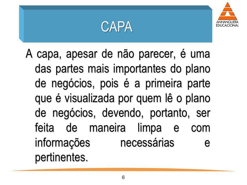 6 A capa, apesar de não parecer, é uma das partes mais importantes do plano de negócios, pois é a primeira parte que é visualizada por quem lê o plano