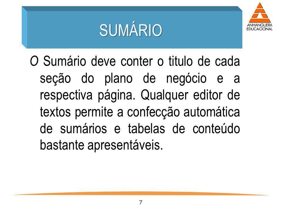 7 O Sumário deve conter o titulo de cada seção do plano de negócio e a respectiva página. Qualquer editor de textos permite a confecção automática de