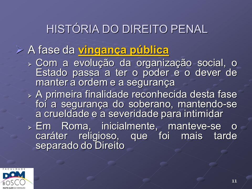HISTÓRIA DO DIREITO PENAL A fase da vingança pública A fase da vingança pública Com a evolução da organização social, o Estado passa a ter o poder e o