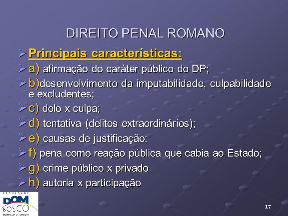 DIREITO PENAL ROMANO Principais características: Principais características: a) afirmação do caráter público do DP; a) afirmação do caráter público do