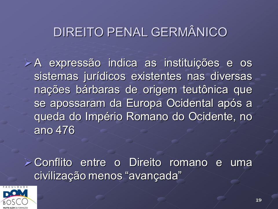 DIREITO PENAL GERMÂNICO A expressão indica as instituições e os sistemas jurídicos existentes nas diversas nações bárbaras de origem teutônica que se