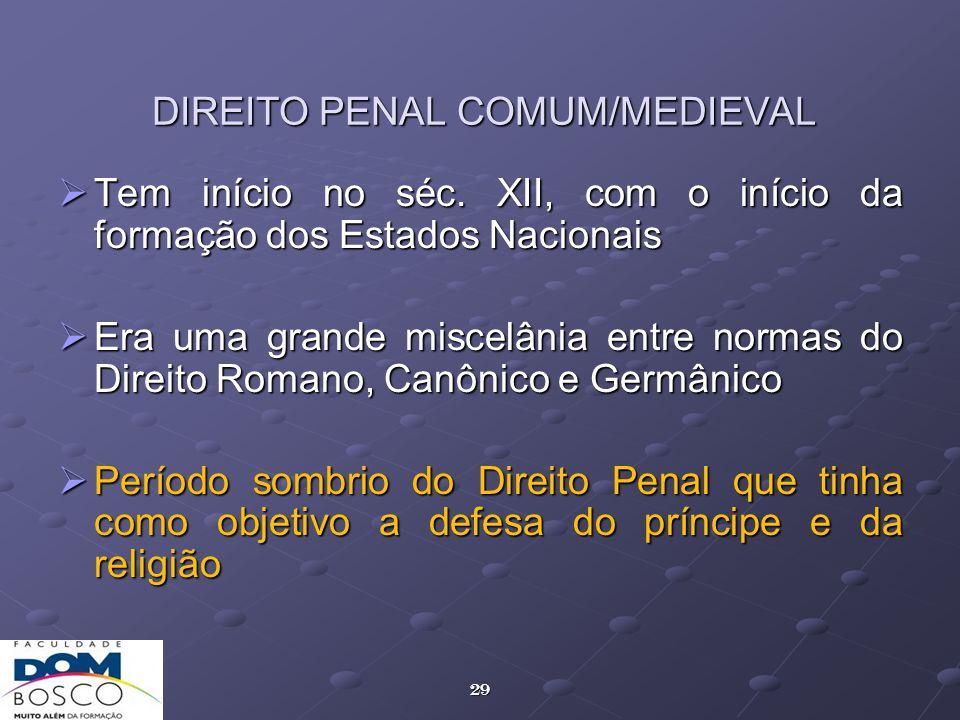 29 DIREITO PENAL COMUM/MEDIEVAL Tem início no séc. XII, com o início da formação dos Estados Nacionais Tem início no séc. XII, com o início da formaçã