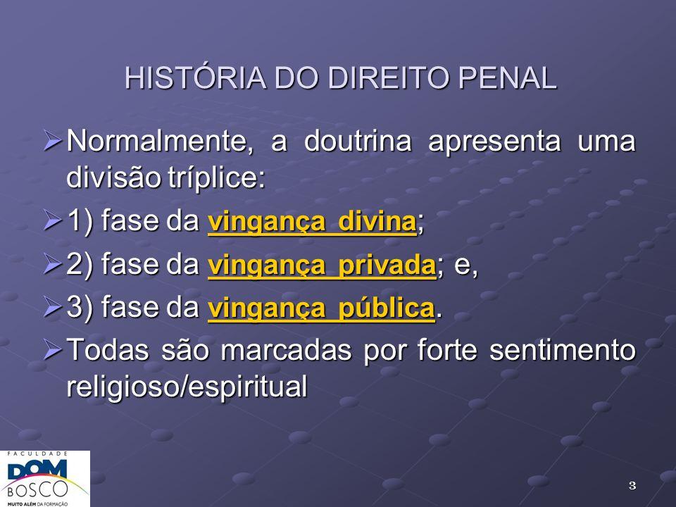 HISTÓRIA DO DIREITO PENAL Normalmente, a doutrina apresenta uma divisão tríplice: Normalmente, a doutrina apresenta uma divisão tríplice: 1) fase da v