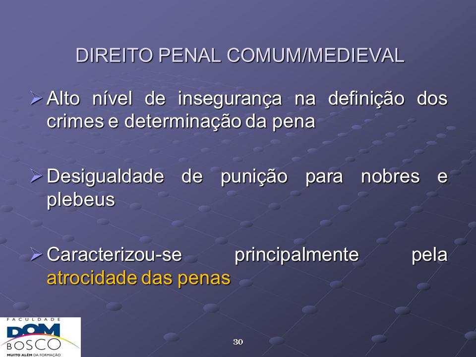 30 DIREITO PENAL COMUM/MEDIEVAL Alto nível de insegurança na definição dos crimes e determinação da pena Alto nível de insegurança na definição dos cr