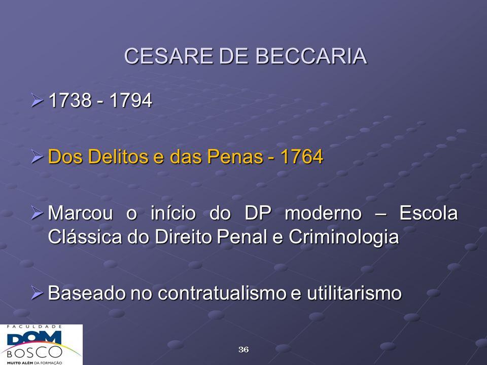 36 CESARE DE BECCARIA 1738 - 1794 1738 - 1794 Dos Delitos e das Penas - 1764 Dos Delitos e das Penas - 1764 Marcou o início do DP moderno – Escola Clá