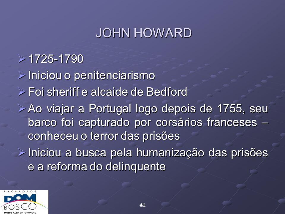41 JOHN HOWARD 1725-1790 1725-1790 Iniciou o penitenciarismo Iniciou o penitenciarismo Foi sheriff e alcaide de Bedford Foi sheriff e alcaide de Bedfo