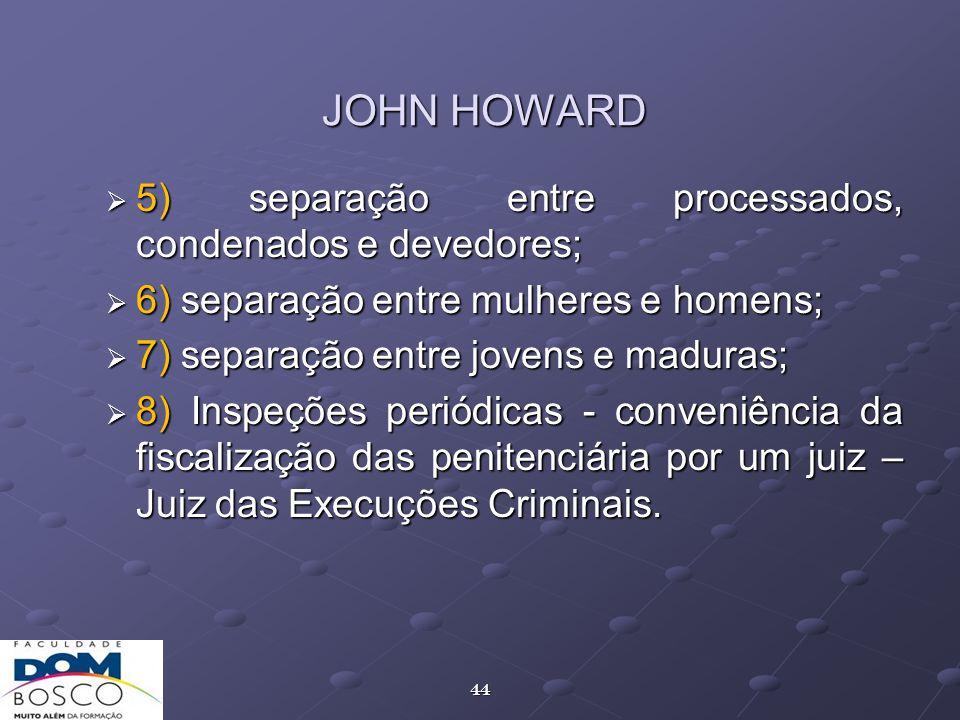 44 JOHN HOWARD 5) separação entre processados, condenados e devedores; 5) separação entre processados, condenados e devedores; 6) separação entre mulh