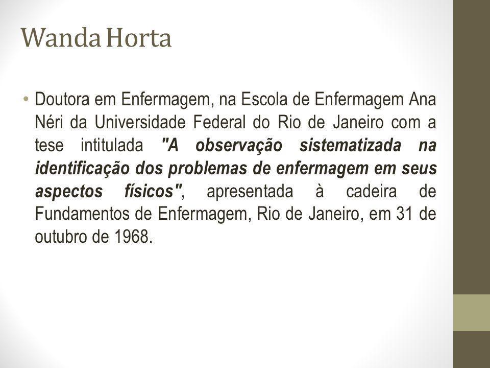 Wanda Horta Doutora em Enfermagem, na Escola de Enfermagem Ana Néri da Universidade Federal do Rio de Janeiro com a tese intitulada